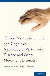 Book Clinical Neuropsychology and Cognitive Neurology of Parkinsons Disease and Other Movement Disorders by Alexander  I. Troster