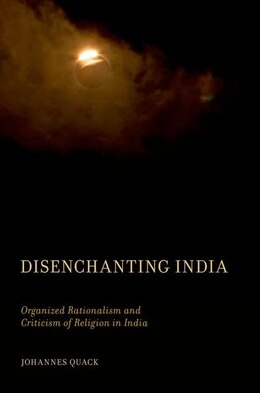 Book Disenchanting India: Organized Rationalism and Criticism of Religion in India by Johannes Quack