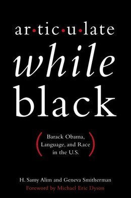 Book Articulate While Black: Barack Obama, Language, and Race in the U.S. by H. Samy Alim