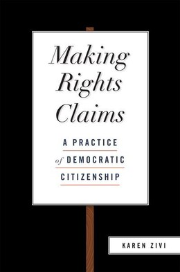 Book Making Rights Claims: A Practice of Democratic Citizenship by Karen Zivi