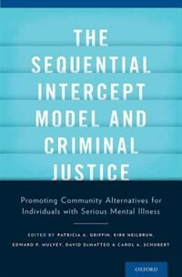 Book The Sequential Intercept Model and Criminal Justice: Promoting Community Alternatives for… by Patricia A. Griffin