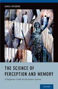 Book The Science of Perception and Memory: A Pragmatic Guide for the Justice System by Daniel Reisberg