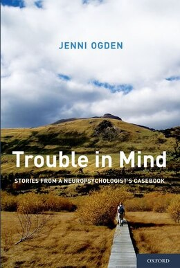 Book Trouble in Mind: Stories from a Neuropsychologists Casebook by Jenni Ogden