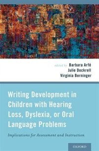 Book Writing Development in Children with Hearing Loss, Dyslexia, or Oral Language Problems… by Barbara Arfe