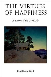 Book The Virtues of Happiness: A Theory of the Good Life by Paul Bloomfield