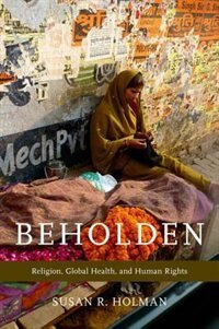 Book Beholden: Religion, Global Health, and Human Rights by Susan R. Holman