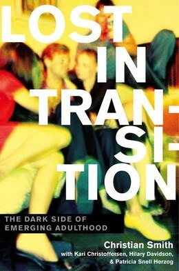 Book Lost in Transition: The Dark Side of Emerging Adulthood by Christian Smith