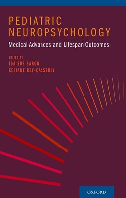 Book Pediatric Neuropsychology: Medical Advances and Lifespan Outcomes by Ida Sue Baron
