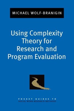 Book Using Complexity Theory for Research and Program Evaluation by Michael Wolf-Branigin