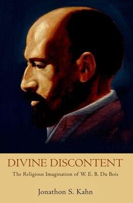 Book Divine Discontent: The Religious Imagination of W. E. B. Du Bois by Jonathon S. Kahn
