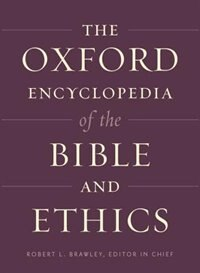 Book The Oxford Encyclopedia of the Bible and Ethics: Two-Volume Set by Robert L. Brawley