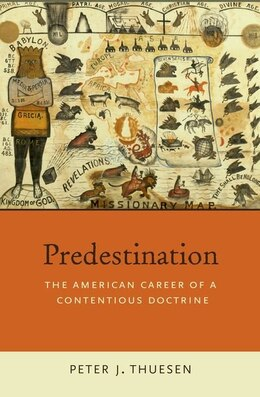Book Predestination: The American Career of a Contentious Doctrine by Peter J. Thuesen