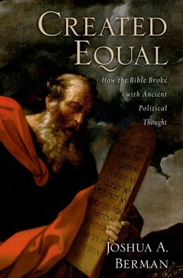 Book Created Equal: How the Bible Broke with Ancient Political Thought by Joshua A. Berman