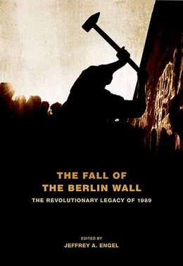Book The Fall of the Berlin Wall: The Revolutionary Legacy of 1989 by Jeffrey A. Engel