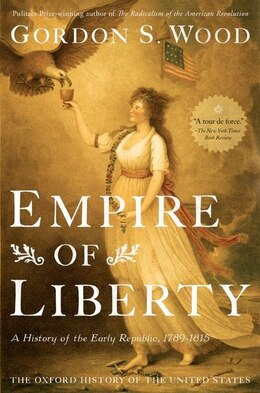 Book Empire of Liberty: A History of the Early Republic, 1789-1815 by Gordon S. Wood