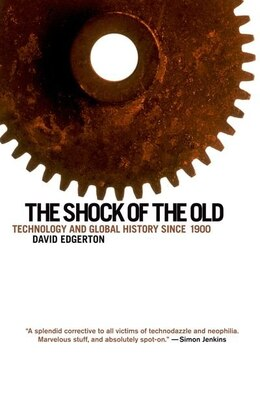 Book The Shock of the Old: Technology and Global History since 1900 by David Edgerton