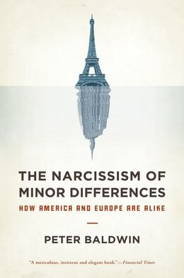 Book The Narcissism of Minor Differences: How America and Europe Are Alike by Peter Baldwin