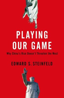 Book Playing Our Game: Why Chinas Rise Doesnt Threaten the West by Edward S. Steinfeld