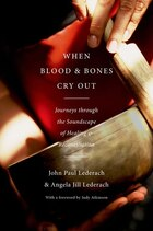 When Blood and Bones Cry Out: Journeys through the Soundscape of Healing and Reconciliation