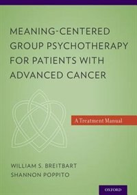 Book Meaning-Centered Group Psychotherapy for Patients with Advanced Cancer: A Treatment Manual by William S. Breitbart
