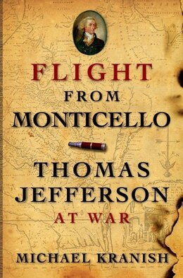 Book Flight from Monticello: Thomas Jefferson at War by Michael Kranish