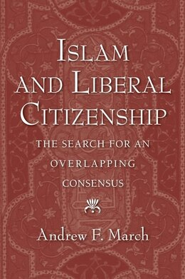Book Islam and Liberal Citizenship: The Search for an Overlapping Consensus by Andrew F. March