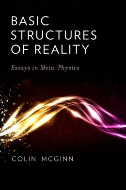 Book Basic Structures of Reality: Essays in Meta-Physics by Colin Mcginn