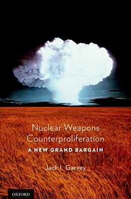 Book Nuclear Weapons Counterproliferation: A New Grand Bargain by Jack Garvey