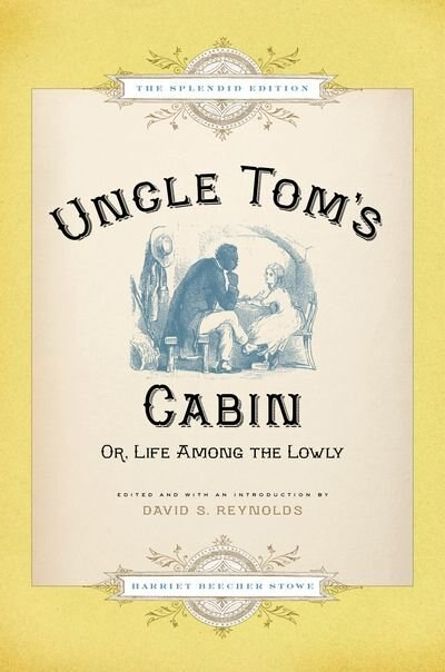 Uncle Tom's Cabin: Or Life Among the Lowly by Harriet Beecher Stowe