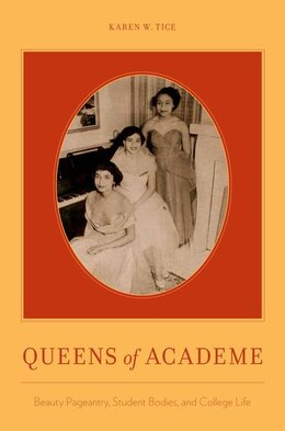 Book Queens of Academe: Beauty Pageantry, Student Bodies, and College Life by Karen W. Tice