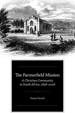 Book The Farmerfield Mission: A Christian Community in South Africa, 1838-2008 by Fiona Vernal