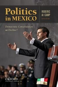 Book Politics in Mexico: Democratic Consolidation or Decline? by Roderic Ai Camp