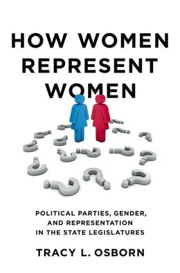 Book How Women Represent Women: Political Parties, Gender and Representation in the State Legislatures by Tracy L. Osborn