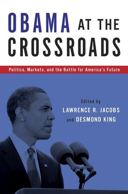 Book Obama at the Crossroads: Politics, Markets, and the Battle for Americas Future by Lawrence R. Jacobs