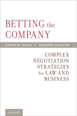 Book Betting the Company: Complex Negotiation Strategies for Law and Business by Andrew Trask