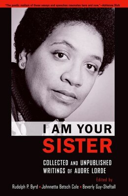 Book I Am Your Sister: Collected and Unpublished Writings of Audre Lorde by Rudolph P. Byrd