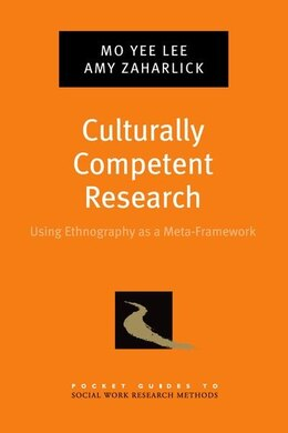 Book Culturally Competent Research: Using Ethnography as a Meta-Framework by Mo Yee Lee