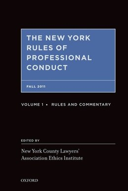 Book The New York Rules of Professional Conduct Fall 2011: Rules, Commentary, and Practice Aids by New York County Lawyers Association Ethics Instit