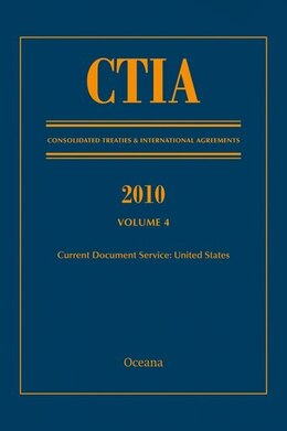 Book CTIA: Consolidated Treaties and International Agreements 2010 Vol 4: Issued December 2011 by Oceana Editorial Board