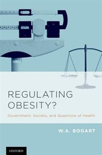 Book Regulating Obesity?: Government, Society, and Questions of Health by W. A. Bogart