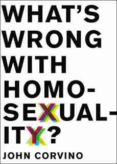What's Wrong with Homosexuality? by John Corvino