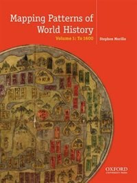 Book Mapping the Patterns of World History, Volume One: To 1600 by Peter Von Sivers