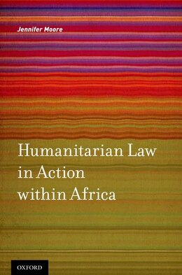 Book Humanitarian Law in Action within Africa by Jennifer Moore