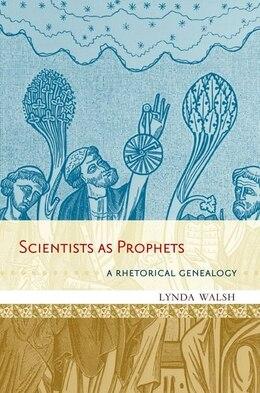 Book Scientists as Prophets: A Rhetorical Genealogy by Lynda Walsh