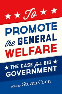 Book To Promote the General Welfare: The Case for Big Government by Steven Conn