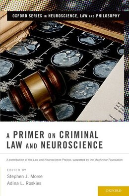 Book A Primer on Criminal Law and Neuroscience: A contribution of the Law and Neuroscience Project… by Stephen J. Morse