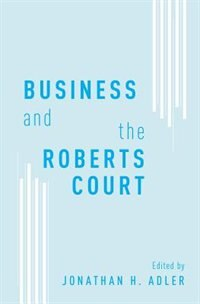 Book Business and the Roberts Court by Jonathan H. Adler