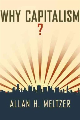 Book Why Capitalism? by Allan H. Meltzer