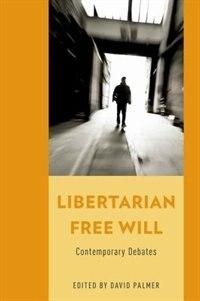 Book Libertarian Free Will: Contemporary Debates by David Palmer