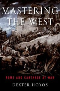 Book Mastering the West: Rome and Carthage at War by Dexter Hoyos